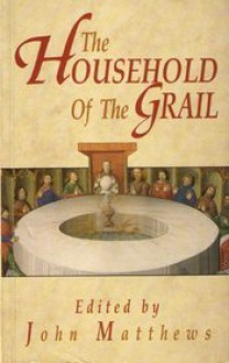 The Household of the Grail - John Matthews