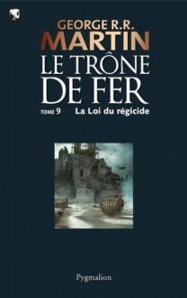 Le Trône de Fer (T 09) : La Loi du Régicide: Le Trône de Fer - Tome 09 (French Edition) - Jean Sola, George R.R. Martin