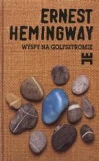 Wyspy na Golfsztromie - Ernest Hemingway