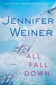 All Fall Down: A Novel - Jennifer Weiner