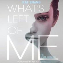 What's Left of Me: The Hybrid Chronicles, Book One - Kat Zhang