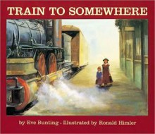 Train to Somewhere - Eve Bunting