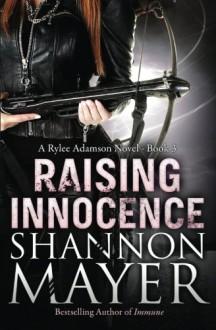 Raising Innocence: A Sexy Urban Fantasy Mystery (Rylee Adamson Book #3) (Volume 3) - Shannon Mayer