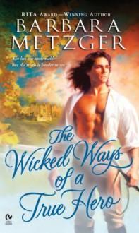 The Wicked Ways of a True Hero - Barbara Metzger