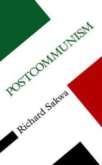 Postcommunism - Richard Sakwa