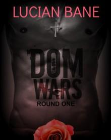 Dom Wars - Round One - Lucian Bane