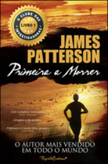 Primeira a Morrer (O Clube das Investigadoras, #1) - James Patterson