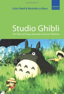 Studio Ghibli: The Films of Hayao Miyazaki and Isao Takahata - Colin Odell,Michelle Le Blanc