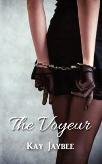The Voyeur - Kay Jaybee