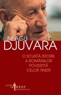 O scurtă istorie a românilor povestită celor tineri - Neagu Djuvara