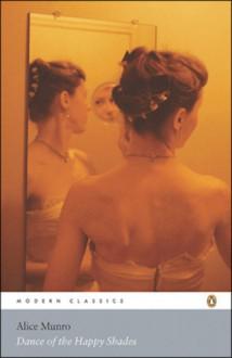 Dance of the Happy Shades - Alice Munro, Annie Proulx