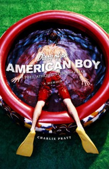 Diary of an American Boy: A Poet, Athlete, Stud, and a Liar - Charlie Pratt
