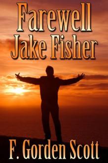 Farewell Jake Fisher - F. Gorden Scott