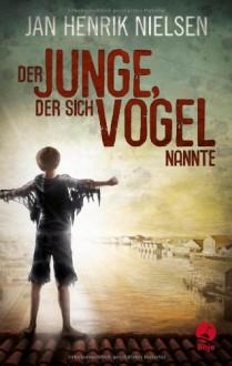 Der Junge, der sich Vogel nannte - Jan Henrik Nielsen