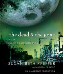 The Dead and the Gone (Last Survivors, #2) - Susan Beth Pfeffer, Robertson Dean