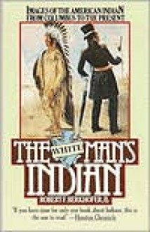 The White Man's Indian: Images of the American Indian from Columbus to the Present - Robert F. Berkhofer Jr.