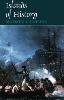 Islands of History - Marshall Sahlins