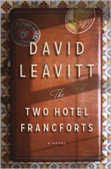The Two Hotel Francforts: A Novel - David Leavitt