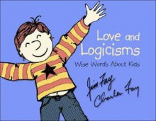 Love and Logicisms: Wise Words About Kids - Jim Fay, Charles Fay
