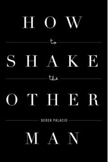 How to Shake the Other Man - Derek Palacio