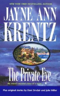 The Private Eye - Jayne Ann Krentz, Julie Miller, Dani Sinclair