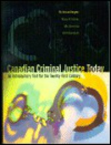 Canadian Criminal Justice Today: An Introductory Text For The Twenty First Century - Frank M. Schmalleger, Paul F. McKenna, John A. Winterdyk, David MacAlister