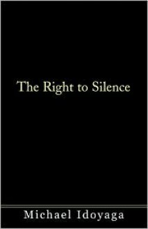 The Right to Silence - Michael Idoyaga