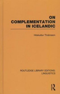 On Complementation in Icelandic (Rle Linguistics E) - Höskuldur Thráinsson