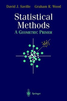 Statistical Methods: A Geometric Primer - David J. Saville, Graham R. Wood