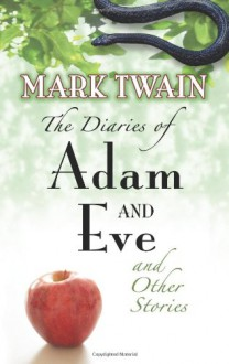 The Diaries of Adam and Eve and Other Stories - Mark Twain