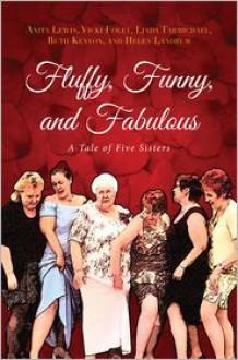 Fluffy, Funny, and Fabulous: A Tale of Five Sisters - Anita Lewis, Vicki Foley, Linda Tarmichael, Ruth Kenyon, Helen Landrum
