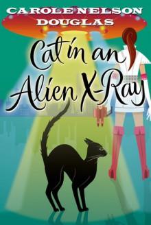 Cat in an Alien X-Ray - Carole Nelson Douglas
