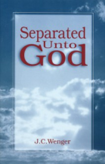 Separated Unto God - John Christian Wenger