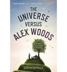 [(The Universe Versus Alex Woods)] [Author: Gavin Extence] published on (May, 2013) - Gavin Extence
