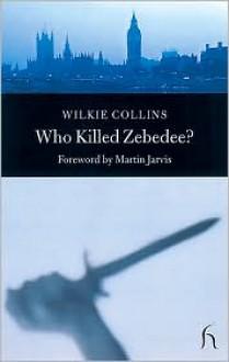 Who Killed Zebedee? - Martin Jarvis, Wilkie Collins