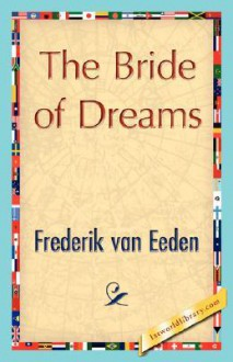 The Bride of Dreams - Van Eeden Frederik Van Eeden, Van Eeden Frederik Van Eeden