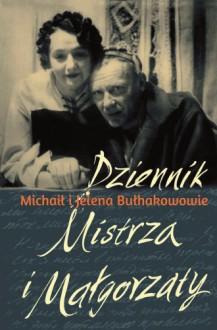 Dziennik Mistrza i Małgorzaty - Michaił Bułhakow,Helena Bułhakowa