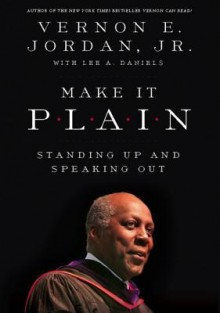 Make It Plain: Standing Up and Speaking Out - Vernon Jordan, Lee Daniels, Jordon Jr. Vernon