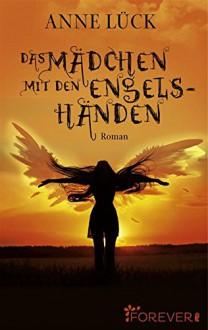 Das Mädchen mit den Engelshänden: Roman - Anne Lück