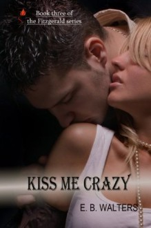 Kiss Me Crazy - E.B. Walters,Ednah Walters