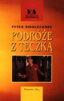 Podróże z teczką - Peter Biddlecombe