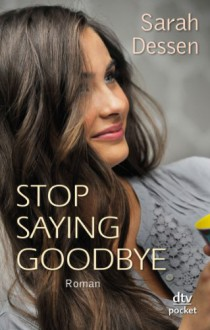 Stop saying goodbye: Roman - Sarah Dessen