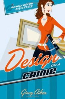 Design on a Crime (Deadly Décor Mysteries, Book 1) - Ginny Aiken