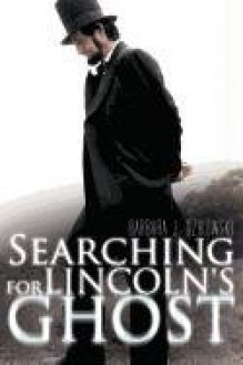 Searching for Lincoln's Ghost - Barbara J. Dzikowski