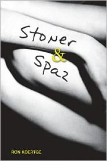 Stoner & Spaz - Ron Koertge