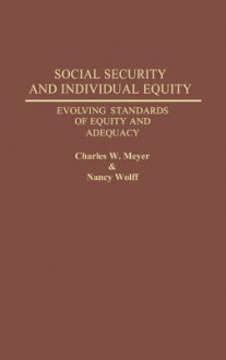 Social Security and Individual Equity: Evolving Standards of Equity and Adequacy - Charles W. Meyer, Nancy Wolff
