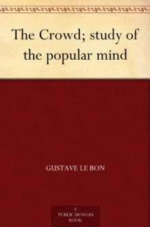 The Crowd; study of the popular mind - Gustave Le Bon
