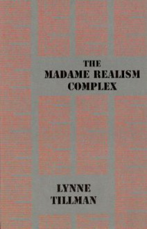 The Madame Realism Complex - Lynne Tillman