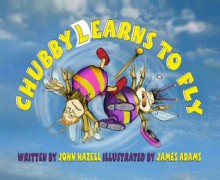 Chubby Learns to Fly - John Hazell, James Adams