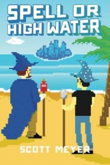 Spell or High Water (Magic 2.0, Book 2) - Scott Meyer